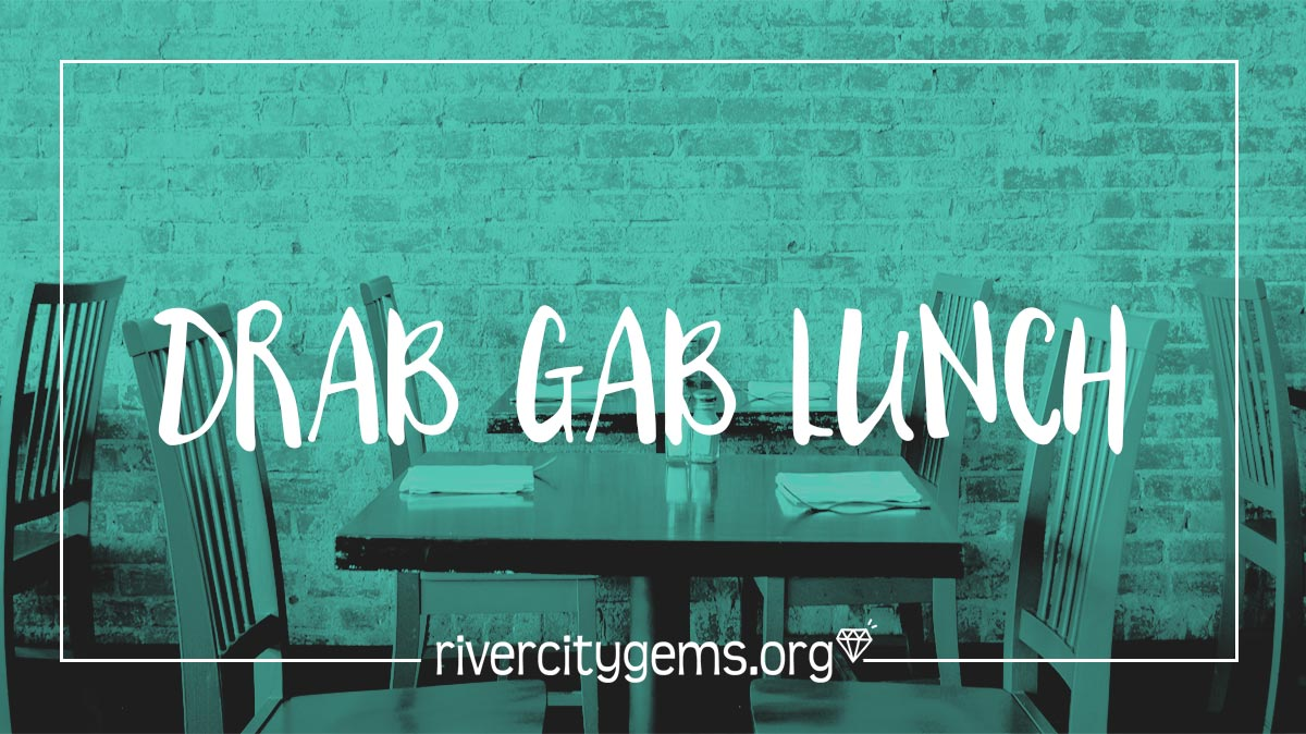 River City Gems Drab Gab Lunch